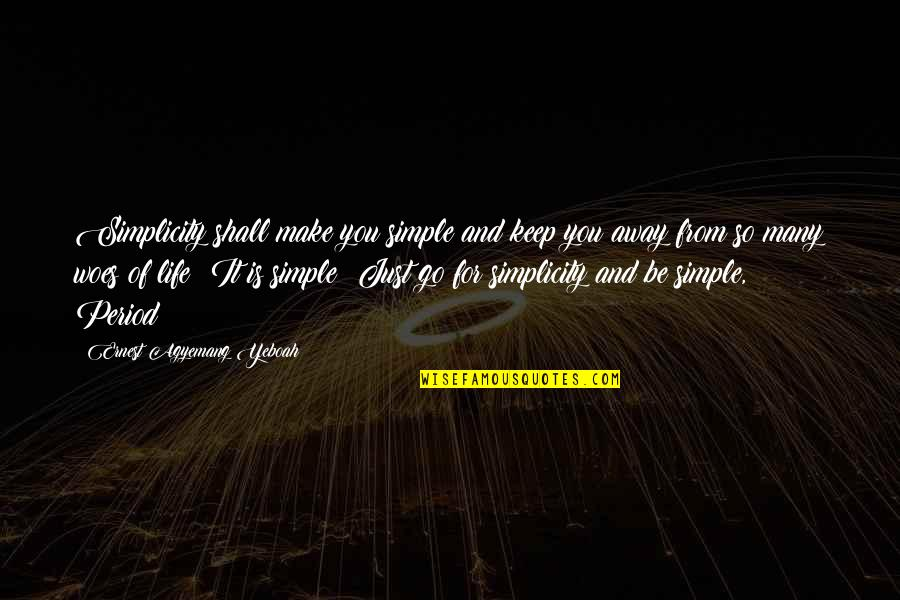 Simplicity And Life Quotes By Ernest Agyemang Yeboah: Simplicity shall make you simple and keep you
