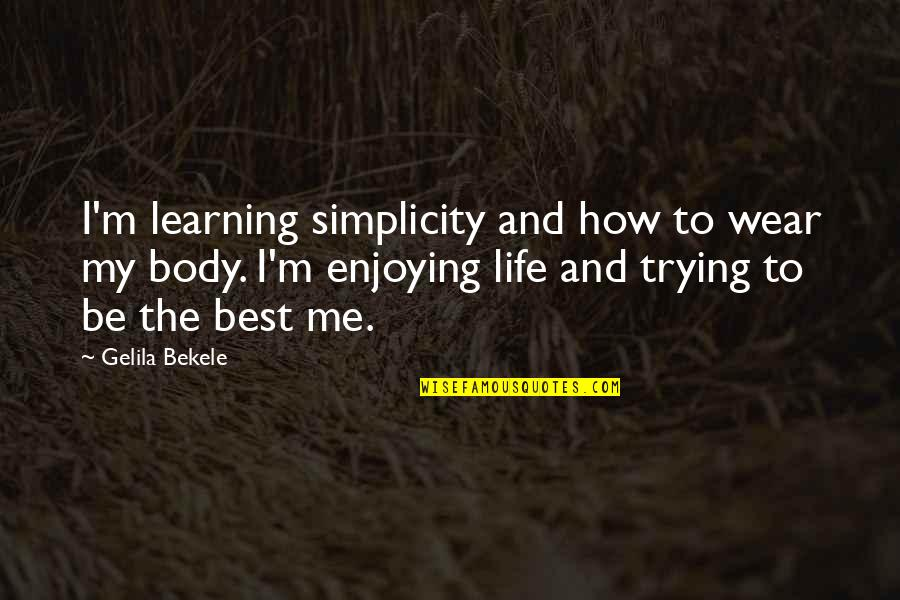 Simplicity And Life Quotes By Gelila Bekele: I'm learning simplicity and how to wear my