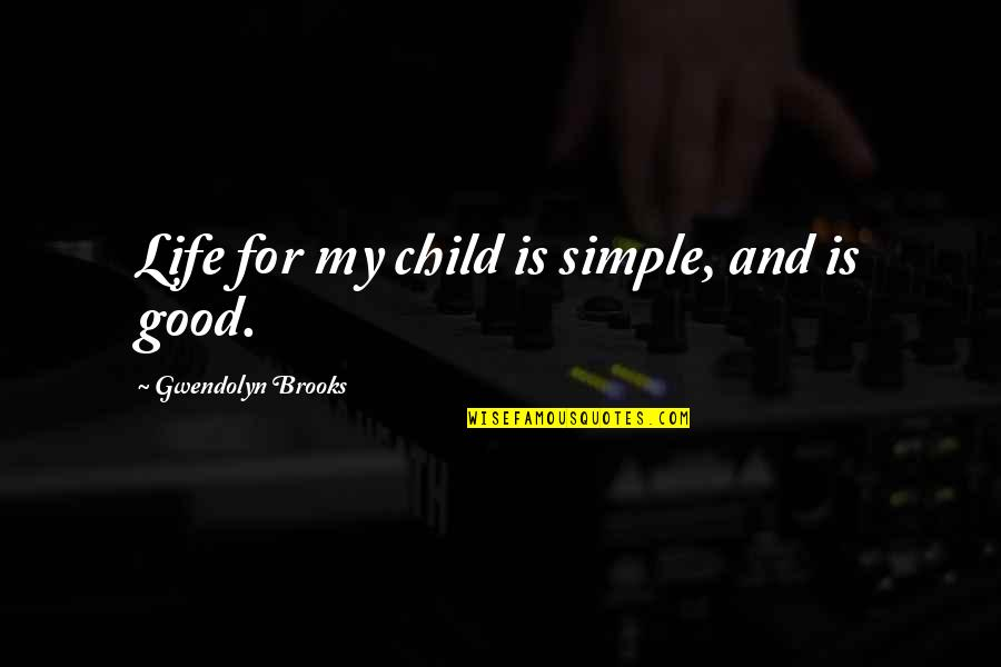 Simplicity And Life Quotes By Gwendolyn Brooks: Life for my child is simple, and is