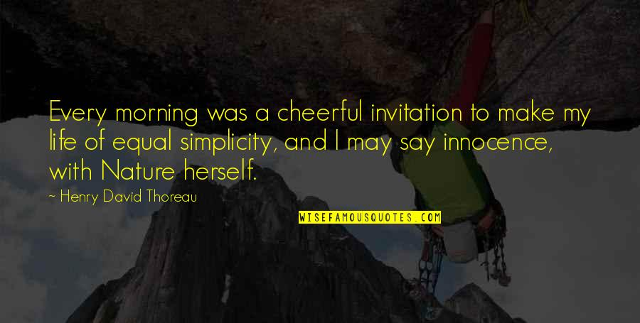 Simplicity And Life Quotes By Henry David Thoreau: Every morning was a cheerful invitation to make