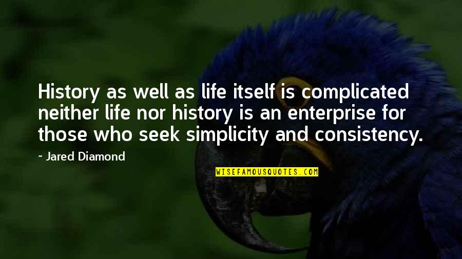 Simplicity And Life Quotes By Jared Diamond: History as well as life itself is complicated