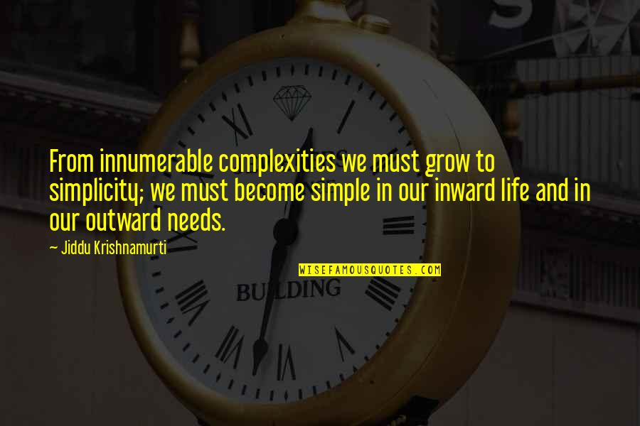 Simplicity And Life Quotes By Jiddu Krishnamurti: From innumerable complexities we must grow to simplicity;
