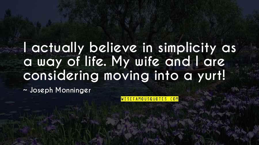 Simplicity And Life Quotes By Joseph Monninger: I actually believe in simplicity as a way