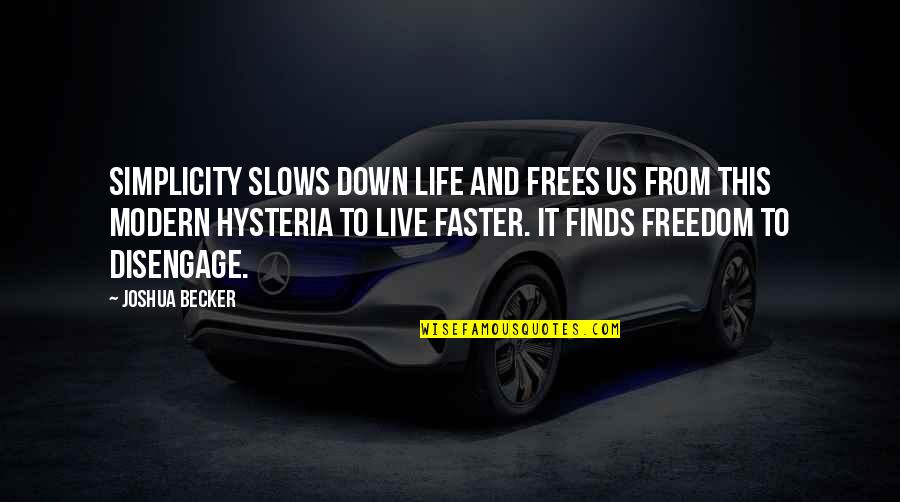 Simplicity And Life Quotes By Joshua Becker: Simplicity slows down life and frees us from