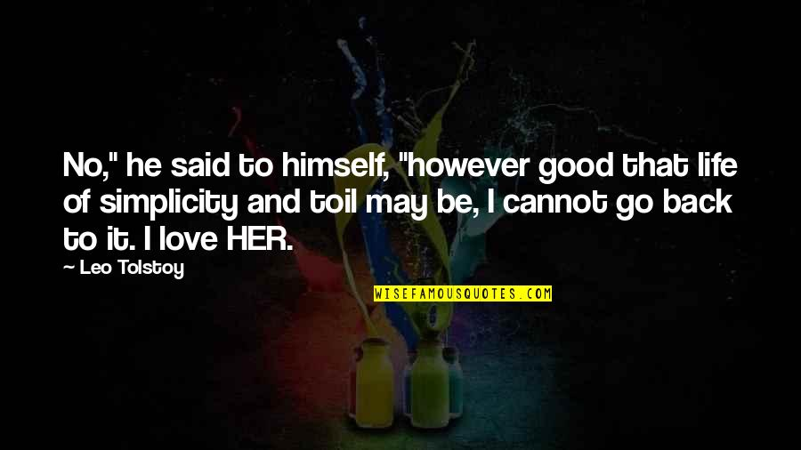 "Simplicity And Life Quotes By Leo Tolstoy: No,"" he said to himself, ""however good that"