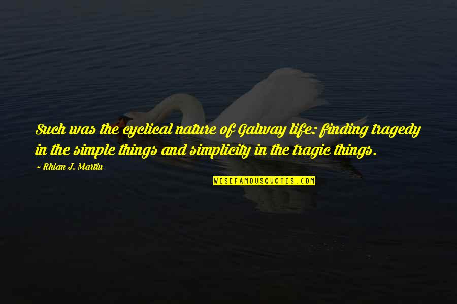 Simplicity And Life Quotes By Rhian J. Martin: Such was the cyclical nature of Galway life: