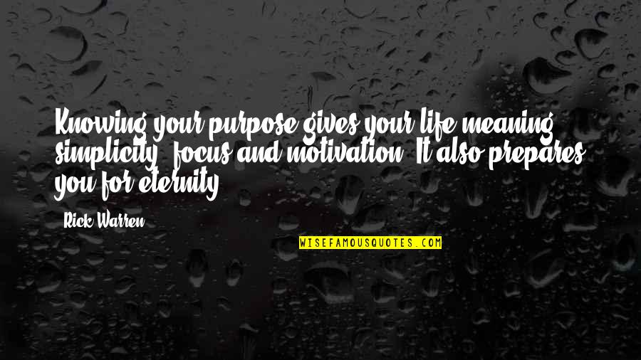 Simplicity And Life Quotes By Rick Warren: Knowing your purpose gives your life meaning, simplicity,