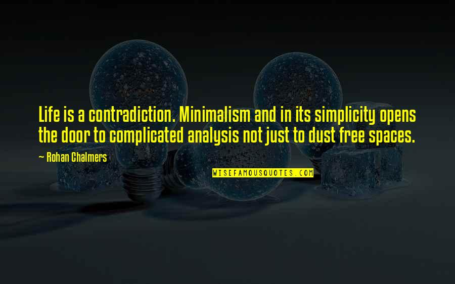 Simplicity And Life Quotes By Rohan Chalmers: Life is a contradiction. Minimalism and in its