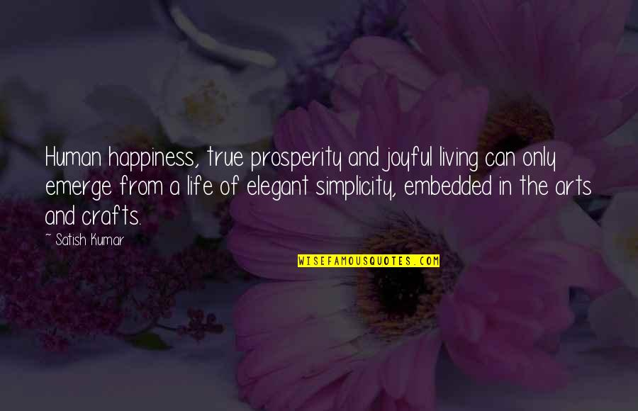 Simplicity And Life Quotes By Satish Kumar: Human happiness, true prosperity and joyful living can