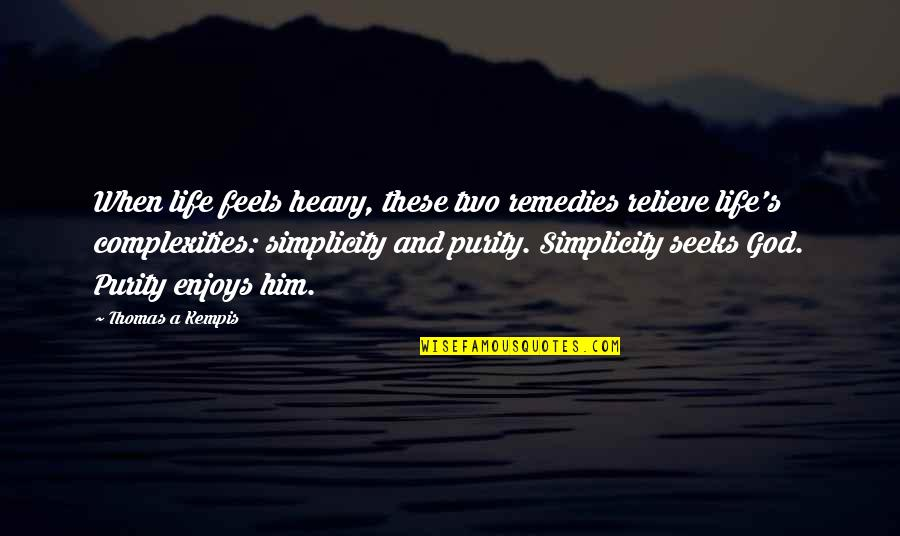 Simplicity And Life Quotes By Thomas A Kempis: When life feels heavy, these two remedies relieve