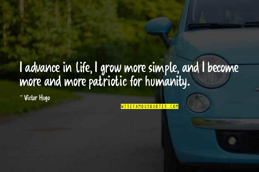 Simplicity And Life Quotes By Victor Hugo: I advance in life, I grow more simple,
