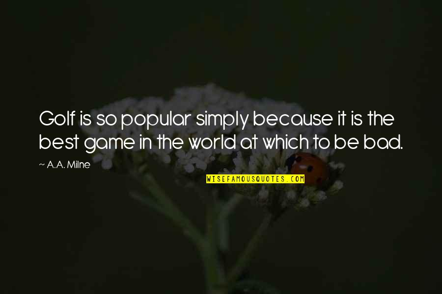 Simply The Best Quotes By A.A. Milne: Golf is so popular simply because it is