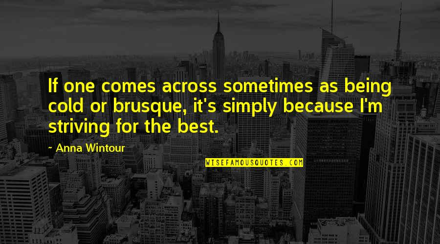 Simply The Best Quotes By Anna Wintour: If one comes across sometimes as being cold