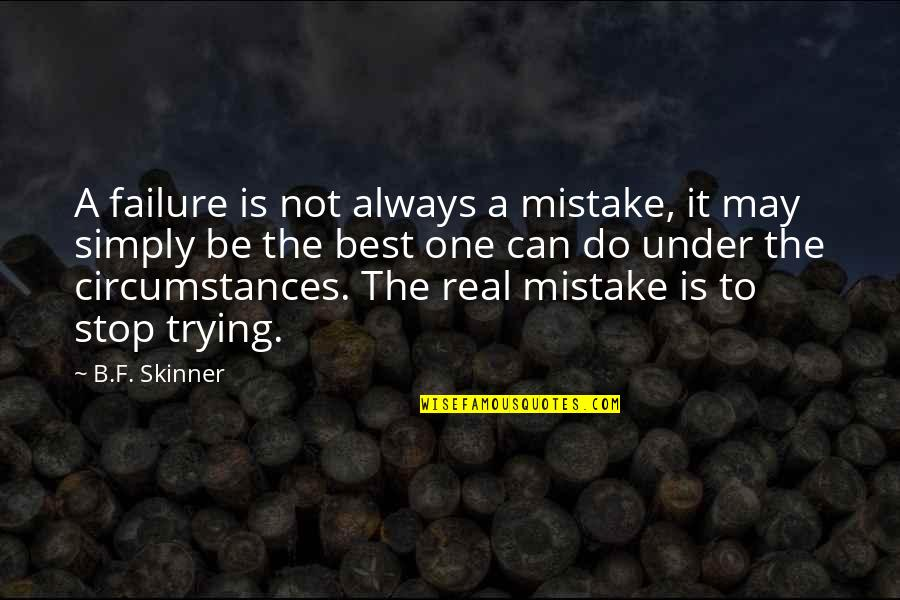 Simply The Best Quotes By B.F. Skinner: A failure is not always a mistake, it