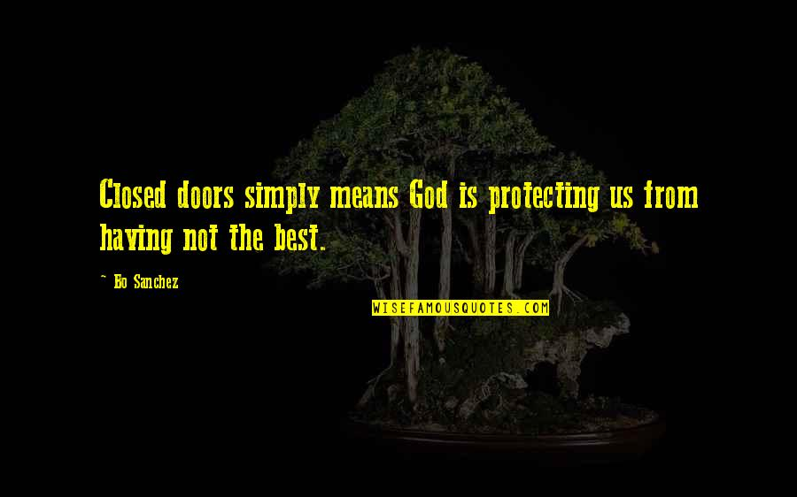 Simply The Best Quotes By Bo Sanchez: Closed doors simply means God is protecting us