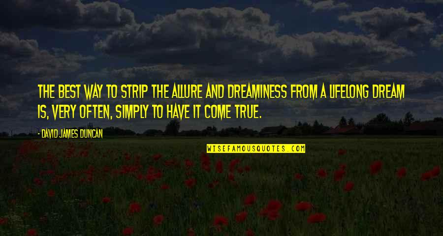 Simply The Best Quotes By David James Duncan: The best way to strip the allure and