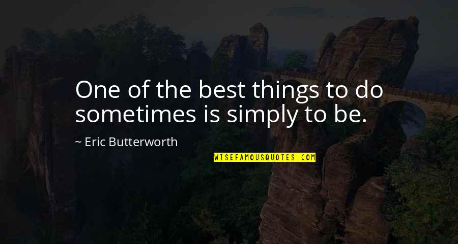 Simply The Best Quotes By Eric Butterworth: One of the best things to do sometimes