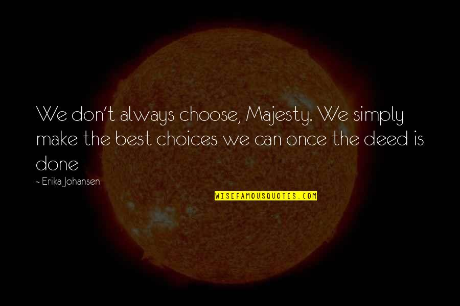 Simply The Best Quotes By Erika Johansen: We don't always choose, Majesty. We simply make