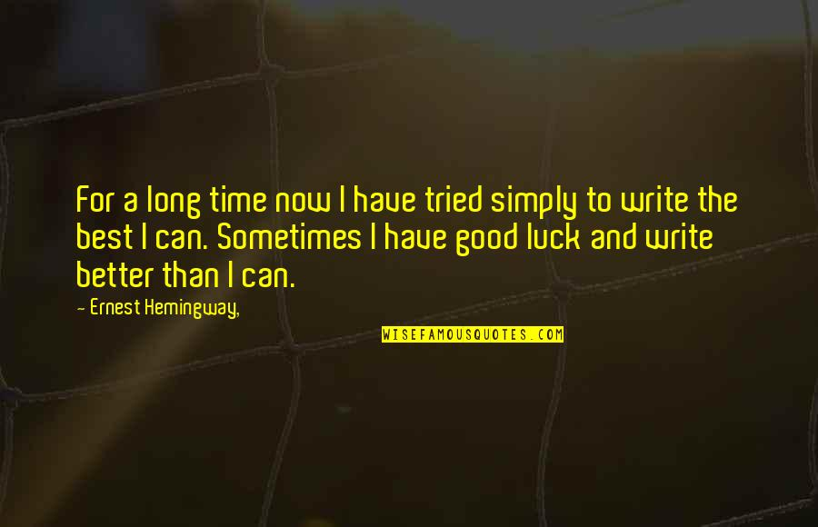 Simply The Best Quotes By Ernest Hemingway,: For a long time now I have tried