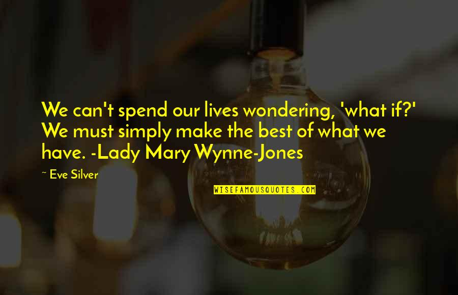 Simply The Best Quotes By Eve Silver: We can't spend our lives wondering, 'what if?'