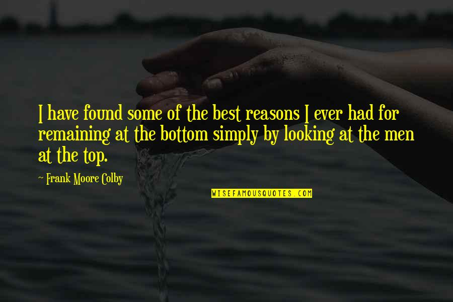 Simply The Best Quotes By Frank Moore Colby: I have found some of the best reasons