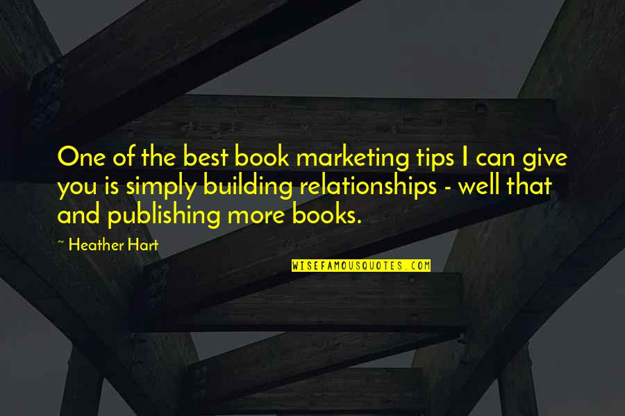 Simply The Best Quotes By Heather Hart: One of the best book marketing tips I