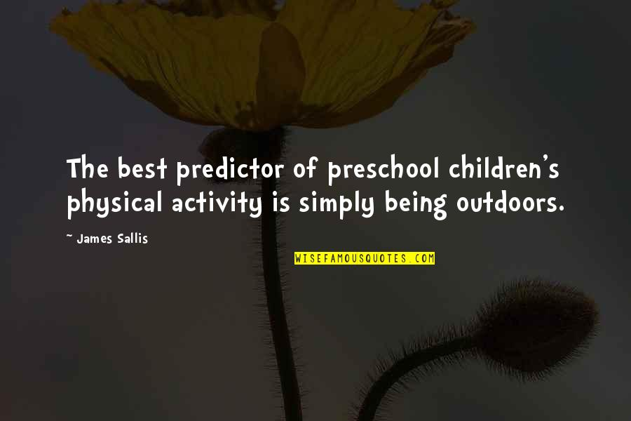 Simply The Best Quotes By James Sallis: The best predictor of preschool children's physical activity