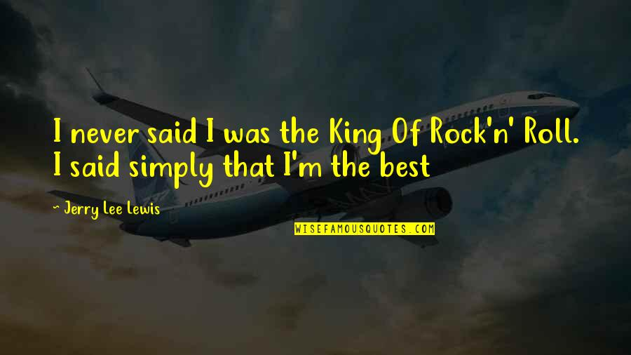 Simply The Best Quotes By Jerry Lee Lewis: I never said I was the King Of