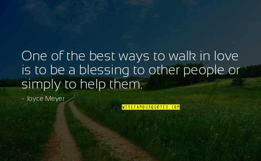 Simply The Best Quotes By Joyce Meyer: One of the best ways to walk in