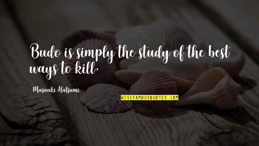 Simply The Best Quotes By Masaaki Hatsumi: Budo is simply the study of the best
