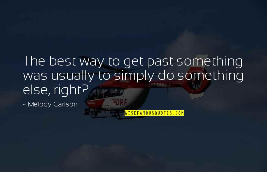 Simply The Best Quotes By Melody Carlson: The best way to get past something was