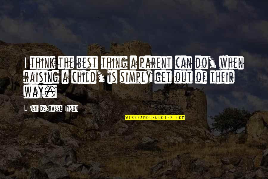 Simply The Best Quotes By Neil DeGrasse Tyson: I think the best thing a parent can