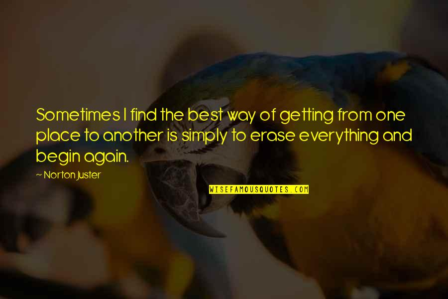 Simply The Best Quotes By Norton Juster: Sometimes I find the best way of getting