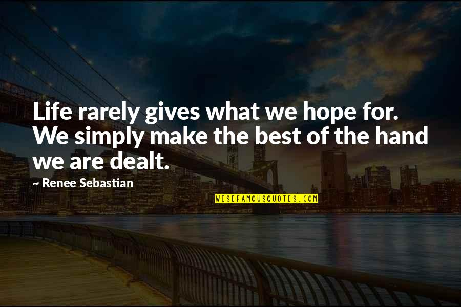 Simply The Best Quotes By Renee Sebastian: Life rarely gives what we hope for. We