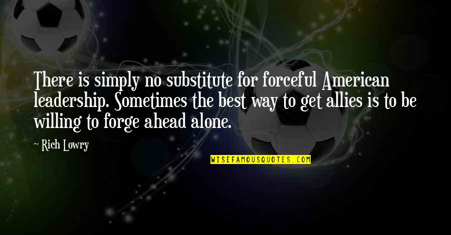 Simply The Best Quotes By Rich Lowry: There is simply no substitute for forceful American