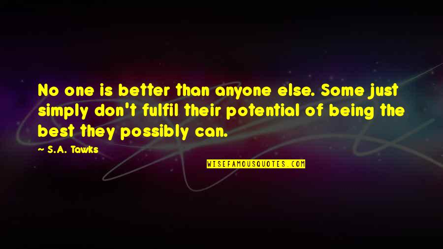 Simply The Best Quotes By S.A. Tawks: No one is better than anyone else. Some