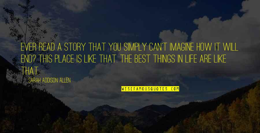 Simply The Best Quotes By Sarah Addison Allen: Ever read a story that you simply can't