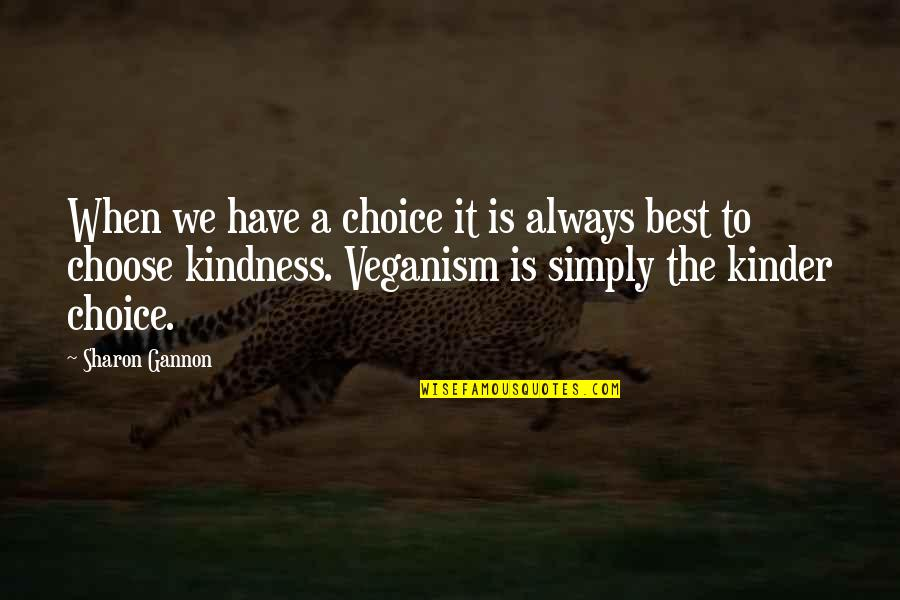 Simply The Best Quotes By Sharon Gannon: When we have a choice it is always