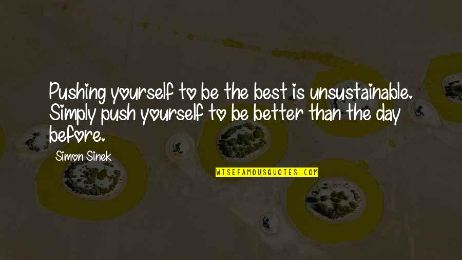 Simply The Best Quotes By Simon Sinek: Pushing yourself to be the best is unsustainable.