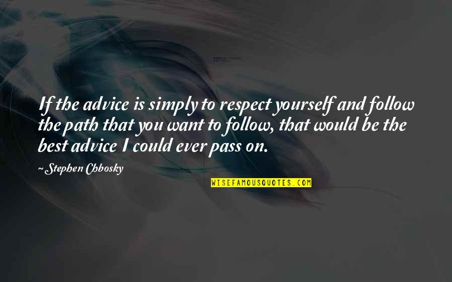 Simply The Best Quotes By Stephen Chbosky: If the advice is simply to respect yourself