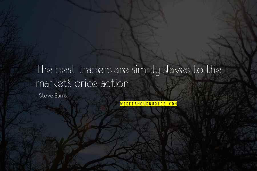 Simply The Best Quotes By Steve Burns: The best traders are simply slaves to the