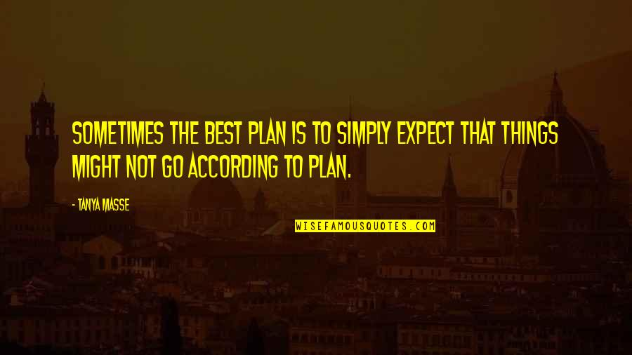 Simply The Best Quotes By Tanya Masse: Sometimes the best plan is to simply expect