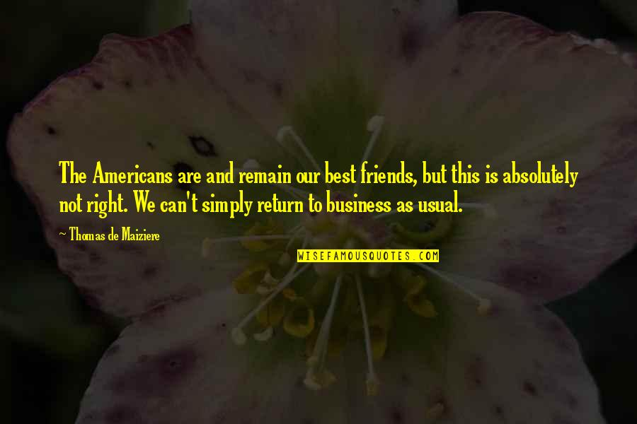 Simply The Best Quotes By Thomas De Maiziere: The Americans are and remain our best friends,