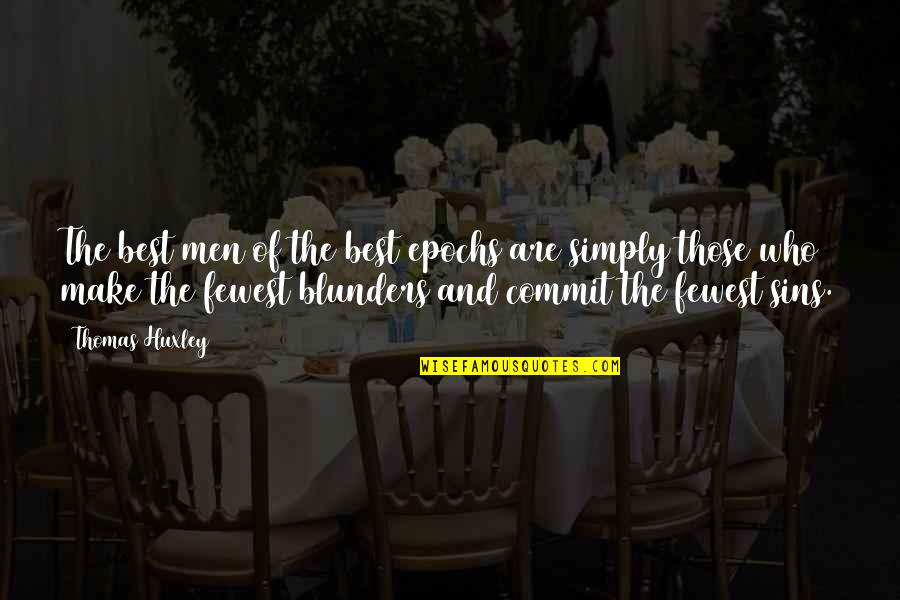 Simply The Best Quotes By Thomas Huxley: The best men of the best epochs are