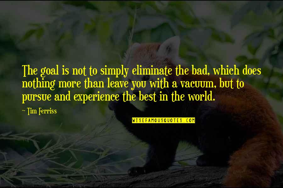 Simply The Best Quotes By Tim Ferriss: The goal is not to simply eliminate the