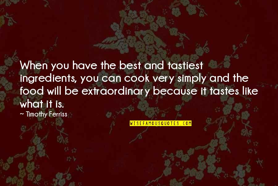 Simply The Best Quotes By Timothy Ferriss: When you have the best and tastiest ingredients,