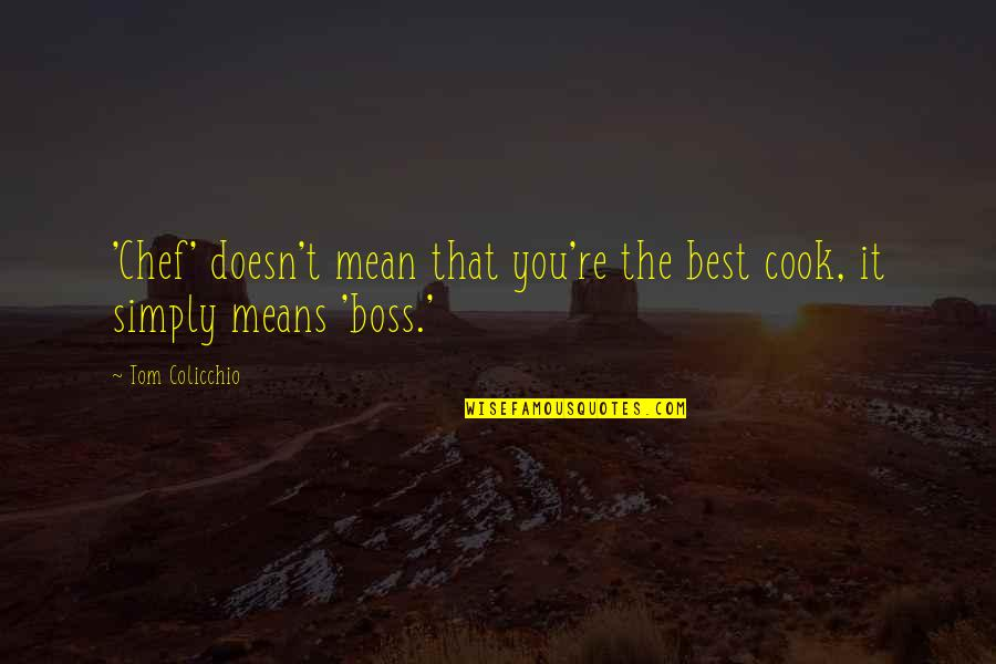 Simply The Best Quotes By Tom Colicchio: 'Chef' doesn't mean that you're the best cook,