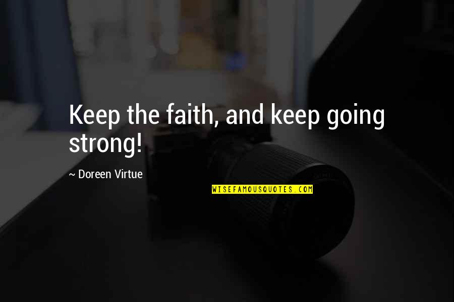 Simpsons Mindy Quotes By Doreen Virtue: Keep the faith, and keep going strong!