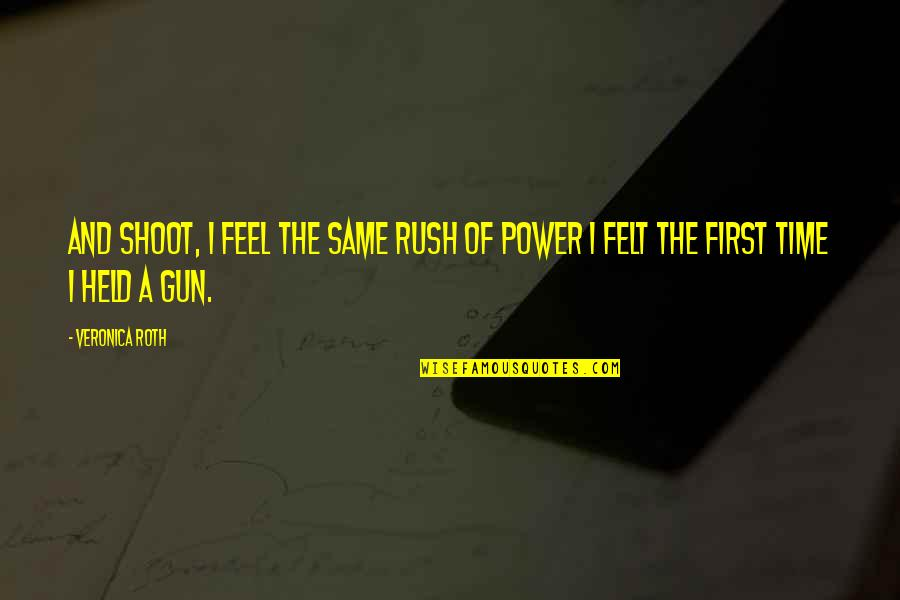 Simpsons Mindy Quotes By Veronica Roth: And shoot, I feel the same rush of