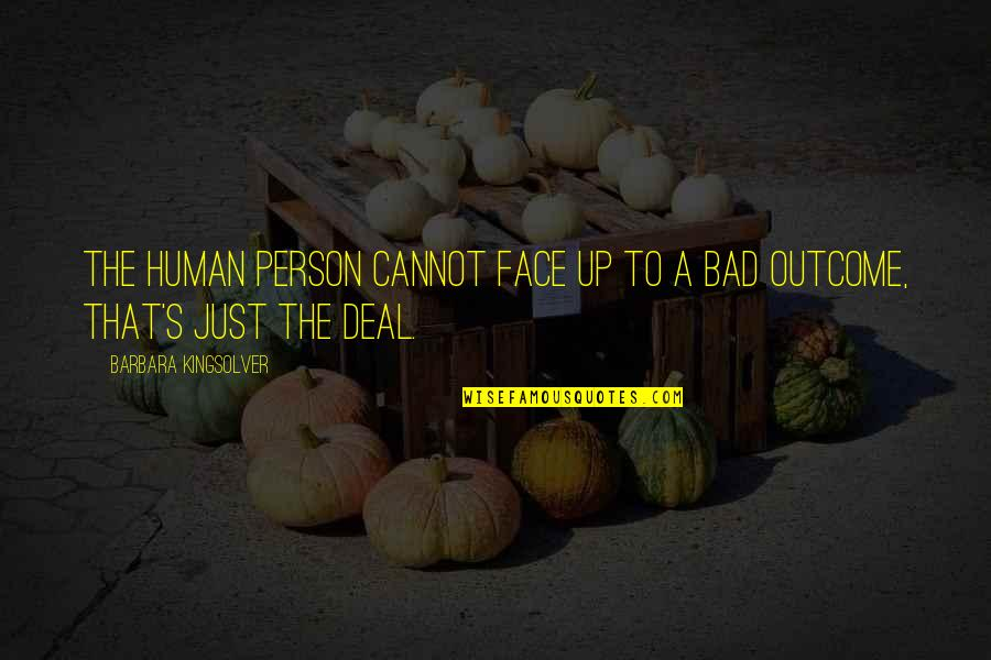 Simran Singh Quotes By Barbara Kingsolver: The human person cannot face up to a